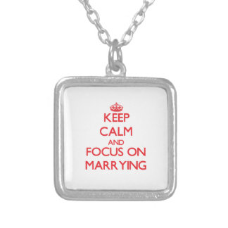 Keep Calm and focus on Marrying Custom Necklace
