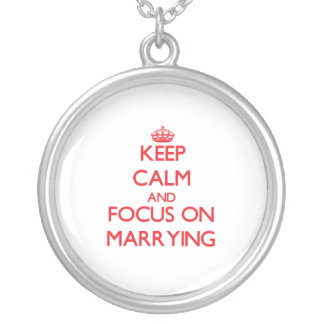 Keep Calm and focus on Marrying Necklace