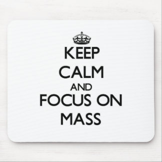 Keep Calm and focus on Mass Mouse Pad