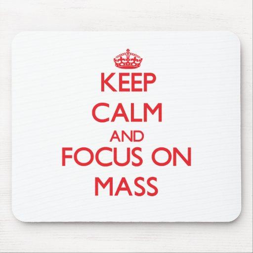Keep Calm and focus on Mass Mouse Pads