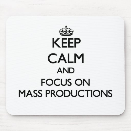 Keep Calm and focus on Mass Productions Mousepads