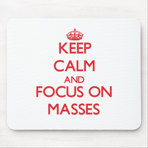 Keep Calm and focus on Masses Mouse Pad