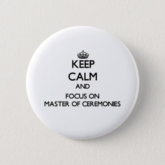 Keep Calm and focus on Master Of Ceremonies