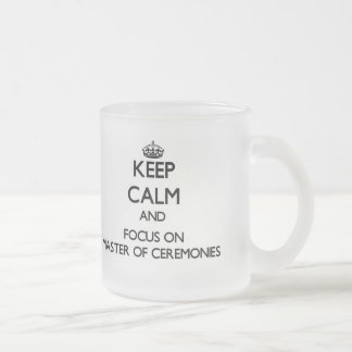 Keep Calm and focus on Master Of Ceremonies Coffee Mug