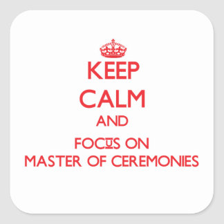 Keep Calm and focus on Master Of Ceremonies Square Sticker