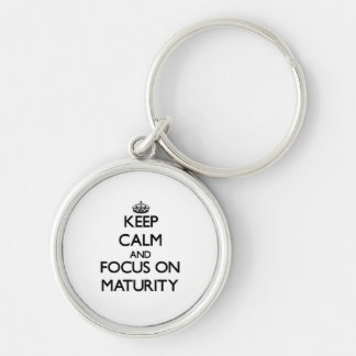 Keep Calm and focus on Maturity Key Chains