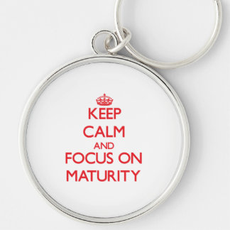 Keep Calm and focus on Maturity Silver-Colored Round Key Ring