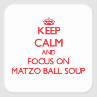 Keep Calm and focus on Matzo Ball Soup Stickers