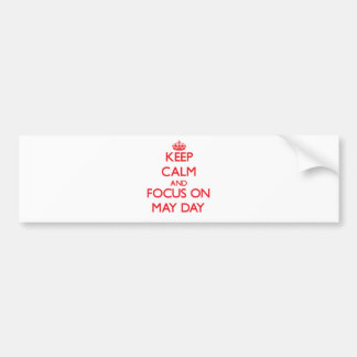 Keep Calm and focus on May Day Bumper Sticker