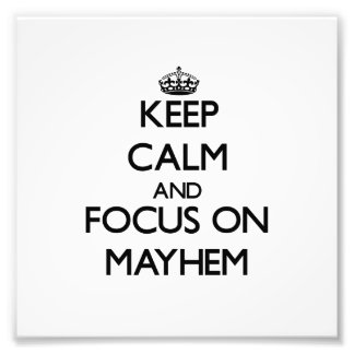 Keep Calm and focus on Mayhem Photo Art