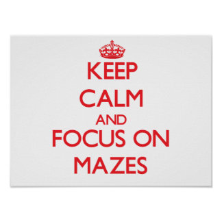 Keep Calm and focus on Mazes Posters