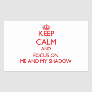 Keep Calm and focus on Me And My Shadow Rectangle Stickers