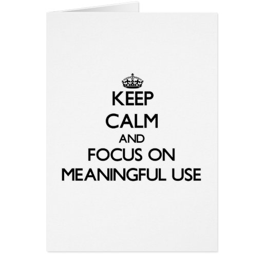 Keep Calm and focus on Meaningful Use Card