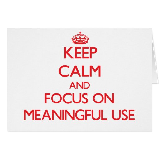 Keep Calm and focus on Meaningful Use Greeting Cards