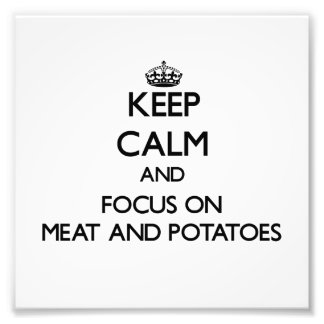 Keep Calm and focus on Meat And Potatoes Photo