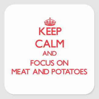 Keep Calm and focus on Meat And Potatoes Square Sticker