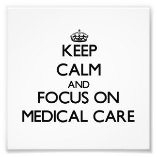Keep Calm and focus on Medical Care Art Photo