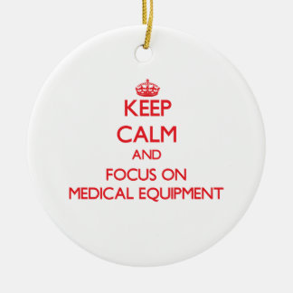 Keep Calm and focus on Medical Equipment Christmas Ornament