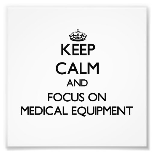 Keep Calm and focus on Medical Equipment Photo Print