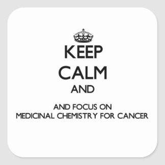 Keep calm and focus on Medicinal Chemistry For Can Square Stickers