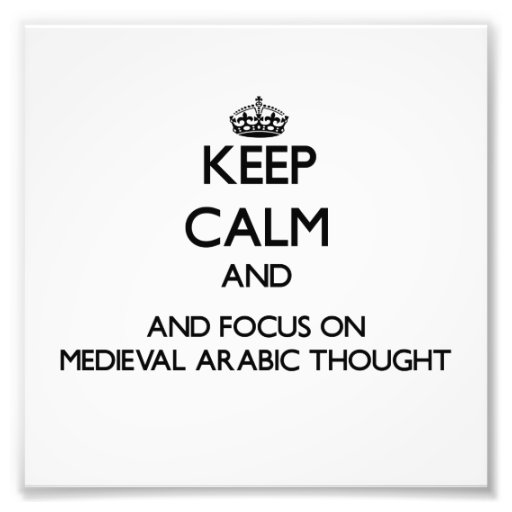Keep calm and focus on Medieval Arabic Thought Photograph