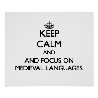 Keep calm and focus on Medieval Languages Poster