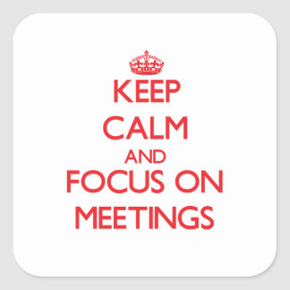 Keep Calm and focus on Meetings Stickers