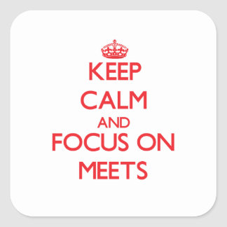 Keep Calm and focus on Meets Stickers