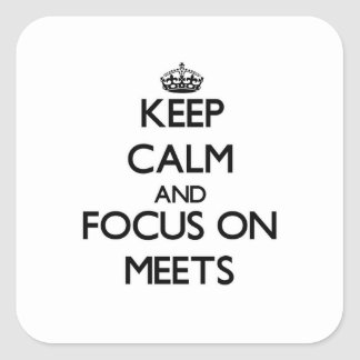 Keep Calm and focus on Meets Square Sticker
