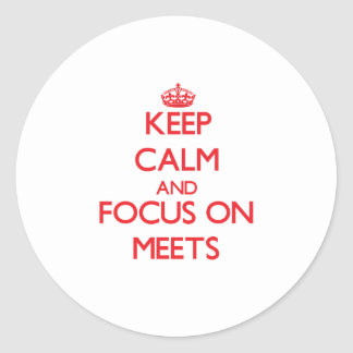 Keep Calm and focus on Meets Sticker