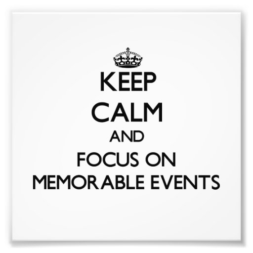 Keep Calm and focus on Memorable Events Photographic Print