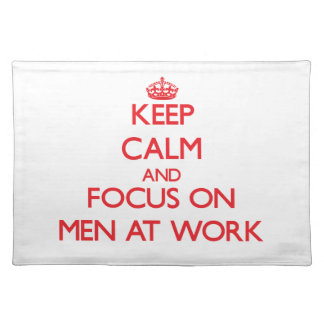 Keep Calm and focus on Men At Work Placemats
