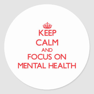 Keep Calm and focus on Mental Health Stickers