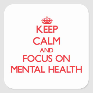 Keep Calm and focus on Mental Health Square Stickers