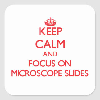 Keep Calm and focus on Microscope Slides Square Sticker