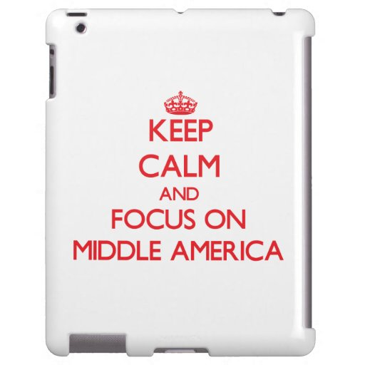 Keep Calm and focus on Middle America