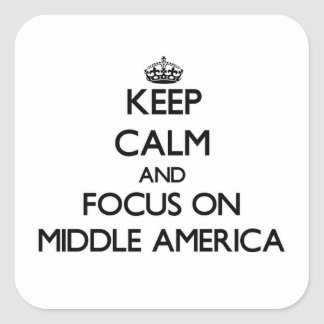 Keep Calm and focus on Middle America Square Sticker