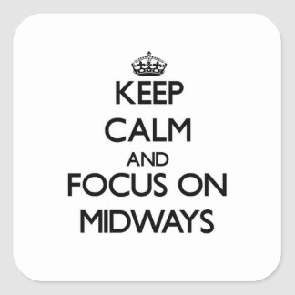 Keep Calm and focus on Midways Square Sticker