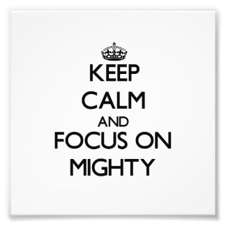 Keep Calm and focus on Mighty Photograph