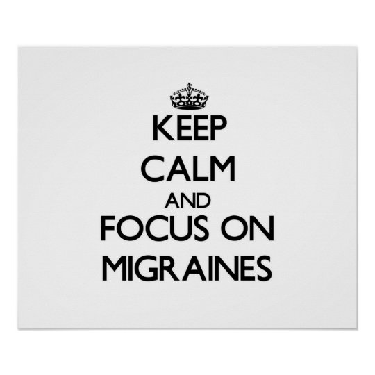 Keep Calm and focus on Migraines Poster