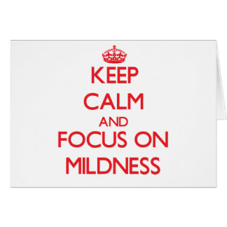 Keep Calm and focus on Mildness Greeting Card