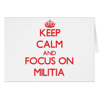 Keep Calm and focus on Militia Cards