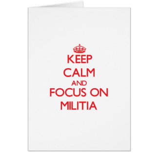 Keep Calm and focus on Militia Greeting Card