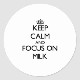 Keep Calm and focus on Milk Round Stickers