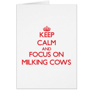 Keep Calm and focus on Milking Cows Greeting Card