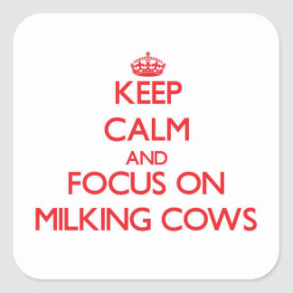 Keep Calm and focus on Milking Cows Square Sticker