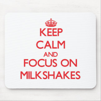 Keep Calm and focus on Milkshakes Mouse Pad