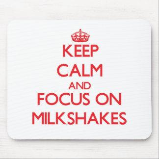 Keep Calm and focus on Milkshakes Mousepad