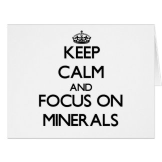 Keep Calm and focus on Minerals Cards