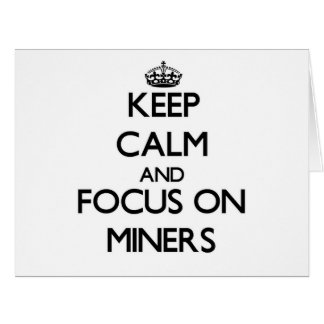 Keep Calm and focus on Miners Greeting Cards
